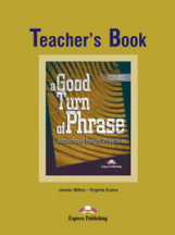 A Good Turn of Phrase (Idioms). Teacher's Book. Книга для учителя